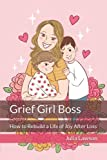 Grief Girl Boss: How to Rebuild a Life of Joy After Loss