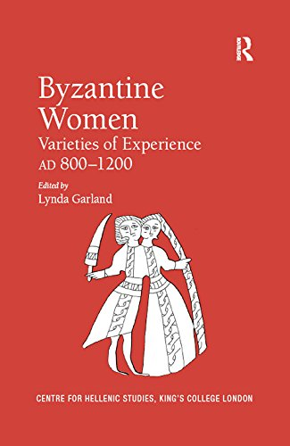 Byzantine Women: Varieties of Experience 800-1200 (Publications of the Centre for Hellenic Studies, King's College London Book 8)