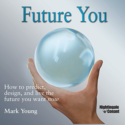 Future You     How to Predict, Design, and Live the Future You Want Now              Written by:                                                                                                                                 Mark Young                               Narrated by:                                                                                                                                 Mark Young                      Length: 3 hrs and 26 mins     Not rated yet     Overall 0.0