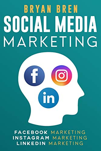 Social Media Marketing: The Step-By-Step Digital Guides To Facebook, Instagram, LinkedIn Marketing - Learn How To Develop A Strategy And Grow Your Business
