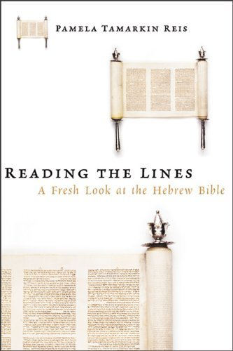 Reading the Lines: A Fresh Look at the Hebrew Bible by Pamela Tamarkin Reis (2002-07-01)