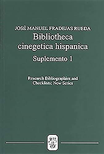 Bibliotheca Cinegetica Hispanica: Suplemento 1: Bibliografia critica de los libros de cetreria y monteria hispano-portugueses: 4 (Research Bibliographies and Checklists: new series, 4)