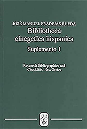 Bibliotheca Cinegetica Hispanica: Suplemento 1: Bibliografia critica de los libros de cetreria y monteria hispano-portugueses (4) (Research Bibliographies and Checklists: new series)