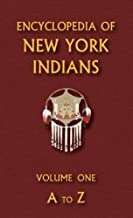 Encyclopedia of New York Indians (Volume One)