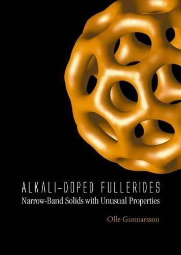 Olle, G:  Alkali-doped Fullerides: Narrow-band Solids With U: Narrow-based Solids with Unusual Properties