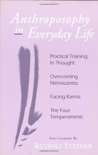 Anthroposophy in Everyday Life: Practical Training in Thought - Overcoming Nervousness - Facing Karma - The Four Temperaments