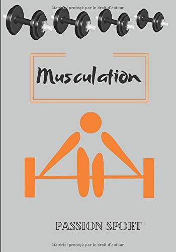 Musculation Passion sport: Carnet de bord | 109 pages | format 7 x 10 pouces | spécial musculation | 2 mois d'entraînement | idée cadeau sportif