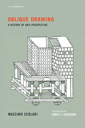 Oblique Drawing: A History of Anti-Perspective (Writing Architecture)
