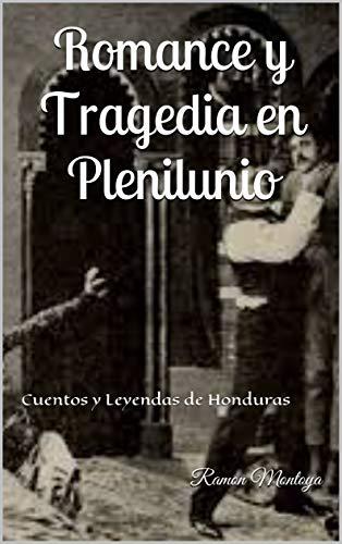 Romance y Tragedia en Plenilunio: Cuentos y Leyendas de Honduras