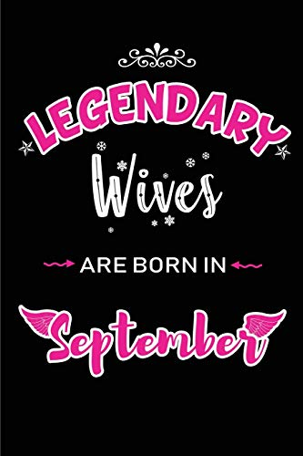 Legendary Wives are born in September: Blank Lined Wife Journal Notebooks Diary as Birthday,...