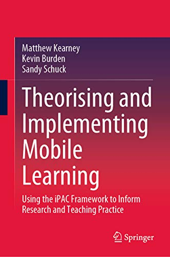 Theorising and Implementing Mobile Learning: Using the iPAC Framework to Inform Research and Teaching Practice (English Edition)