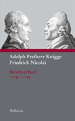 Adolph Freiherr Knigge - Friedrich Nicolai. Briefwechsel 1779 1795. Mit einer Auswahl und dem Verzeichnis der Rezensionen Knigges in der »Allgemeinen deutschen Bibliothek«