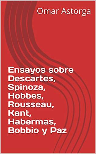 Ensayos sobre Descartes, Spinoza, Hobbes, Rousseau, Kant, Habermas, Bobbio y Paz (Spanish Edition)