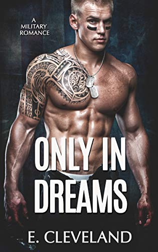 Only In Dreams: A Military Romance