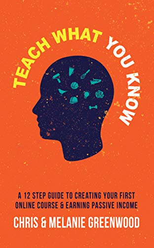 Teach What You Know: A 12 Step Guide To Creating Your First Online Course & Earning Passive Income (English Edition)