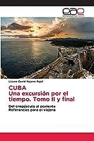 CUBA Una excursión por el tiempo. Tomo II y final