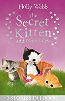 The Secret Kitten and Other Tales (Holly Webb Animal Stories)