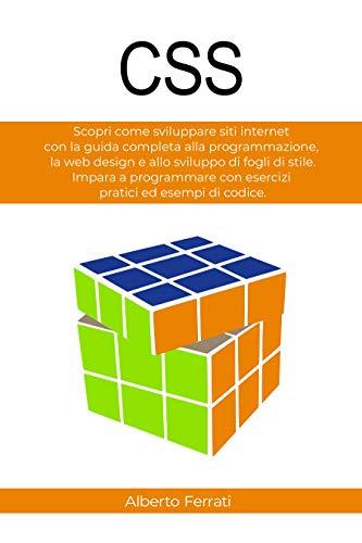 CSS: Scopri come sviluppare siti internet con la guida completa alla programmazione, la web design e allo sviluppo di fogli di stile. Impara a programmare con esercizi pratici ed esempi di codice.