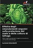 Effetto degli emendamenti organici sulla protezione del suolo e delle colture di lattuga: Effetto degli emendamenti organici sul suolo e la coltivazione della lattuga
