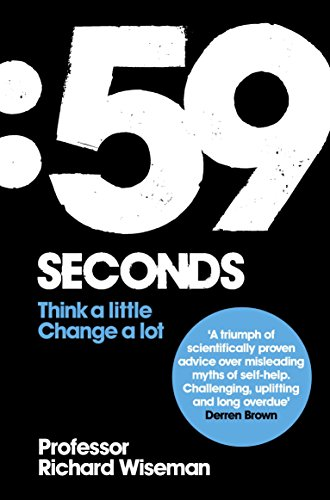 59 Seconds: Think a Little, Change a Lot. Richard Wiseman