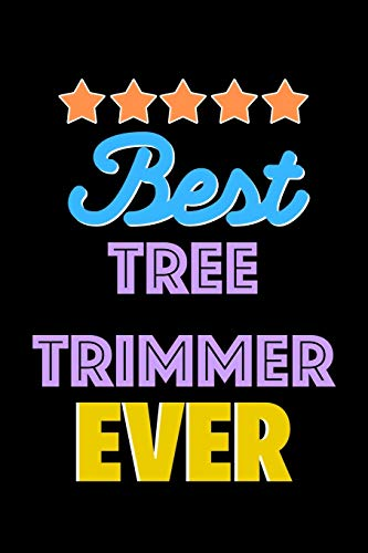 Best Tree Trimmer Evers Notebook - Tree Trimmer Funny Gift: Lined Notebook / Journal Gift, 120 Pages, 6x9, Soft Cover, Matte Finish