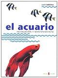 El acuario: Instalación y mantenimiento (El arte de vivir)