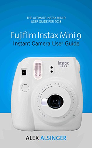 Fujifilm Instax Mini 9 Instant Camera User Guide: The Ultimate Instax Mini 9 User Guide for 2018 (English Edition)