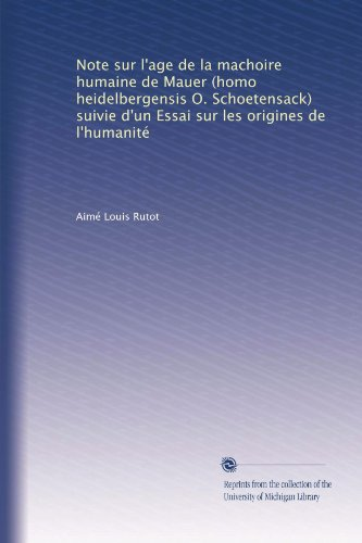 Note sur l'age de la machoire humaine de Mauer (homo heidelbergensis O. Schoetensack) suivie d'un Essai sur les origines de l'humanité (French Edition)