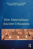 New Materialisms Ancient Urbanisms