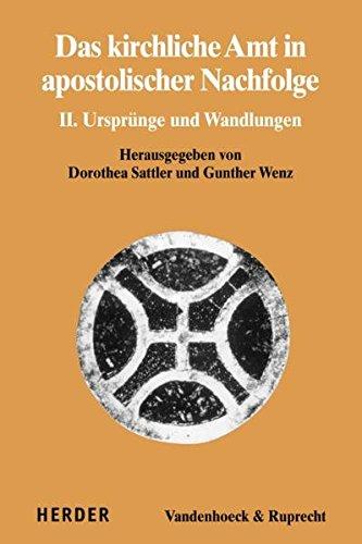 Das kirchliche Amt in apostolischer Nachfolge: II. Ursprünge und Wandlungen (Dialog der Kirchen)