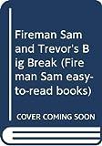 Fireman Sam and Trevor's Big Break (Fireman Sam Easy-to-read Books)