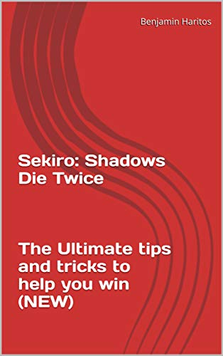 Sekiro: Shadows Die Twice - The Ultimate tips and tricks to help you win (NEW) (English Edition)