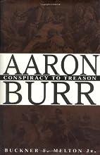 Aaron Burr: Conspiracy to Treason