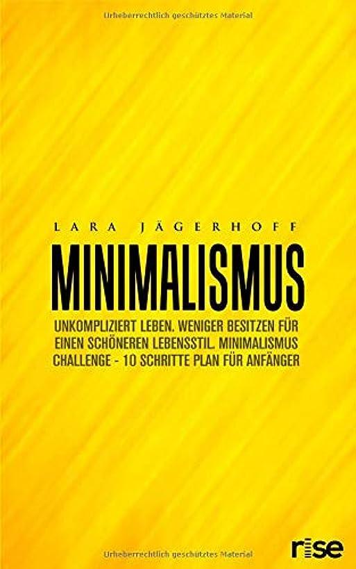 ミシン目数学祝福するMinimalismus: Unkompliziert Leben. Weniger besitzen fuer einen schoeneren Lebensstil. Minimalismus Challenge - 10 schritte Plan fuer Anfaenger