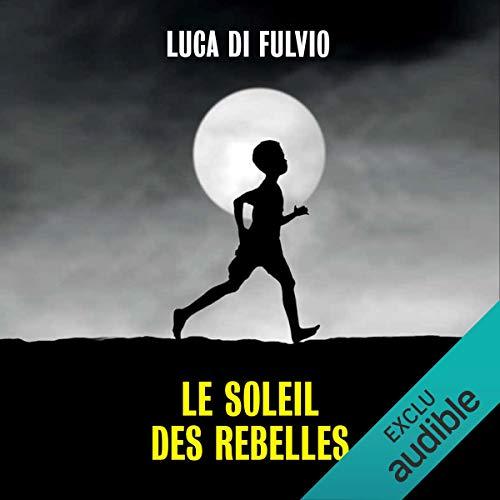 Le soleil des rebelles                   Autor:                                                                                                                                 Luca Di Fulvio                               Sprecher:                                                                                                                                 Isabelle Miller                      Spieldauer: 22 Std. und 54 Min.     Noch nicht bewertet     Gesamt 0,0