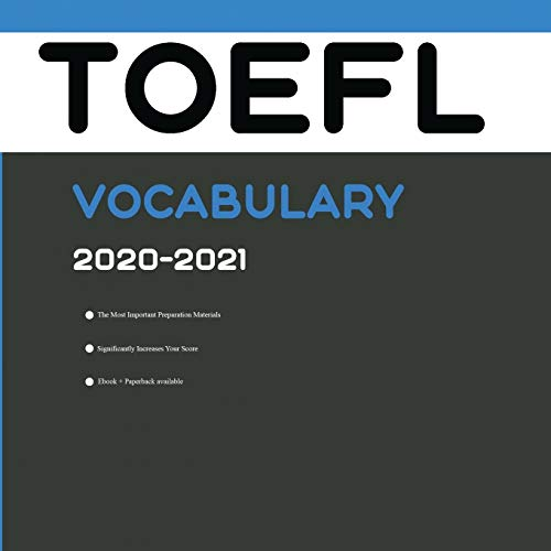 TOEFL Vocabulary 2020-2021: All Words That Will Help You Complete TOEFL Writing/Essay and Speaking Parts: All Words You Should Know for TOEFL Speaking and Writing/Essay Parts [TOEFL Test Preparation]