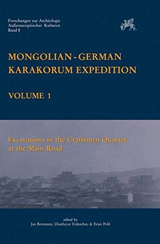 Mongolian-German Karakorum Expedition: Vol. 1: Excavations in the Craftsman Quarter at the Main Road (= Bonn Contributions to Asian Archaeology, Vol. ... Außereuropäischer Kulturen, Band 8)