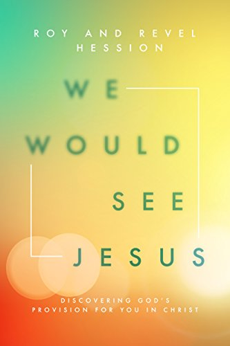 We Would See Jesus: Discovering God's Provision for You in Christ