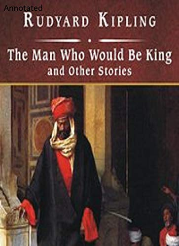The Man Who Would be King by Rudyard Kipling annotated (English Edition)