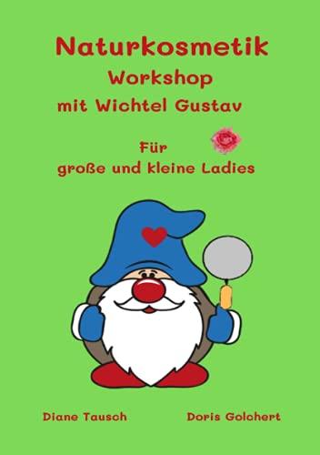 Naturkosmetik Workshop mit Wichtel Gustav: Für große und kleine Ladies (Wichtel Gustav und seine Freunde)