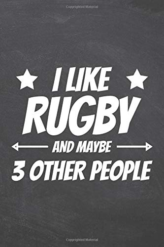 I Like Rugby And Maybe 3 Other People: Notebook - Office Equipment & Supplies - Funny Gift Idea for Christmas or Birthday