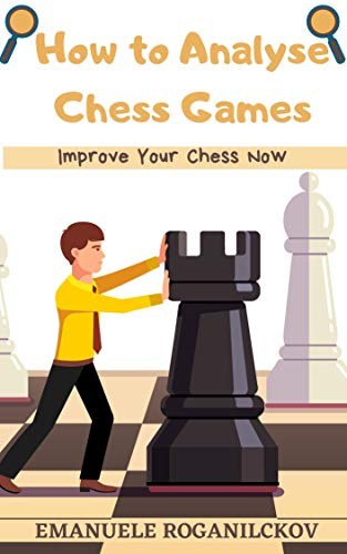 How to Analyse Chess Games: Improve Your Chess Now