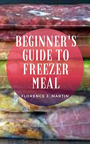 Beginner's Guide to Freezer Meal (English Edition)