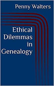 Ethical Dilemmas in Genealogy by [Penny Walters]
