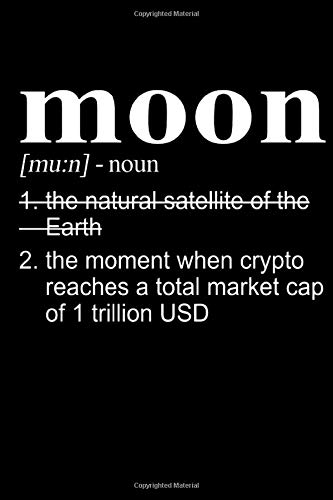 Moon The Moment When Crypto Reaches A Total Market Cap Of 1 Trillion Usd Notebook: (110 Pages, Lined paper, 6 x 9 size, Soft Glossy Cover)