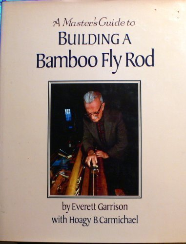A Master's Guide to Building a Bamboo Fly Rod
