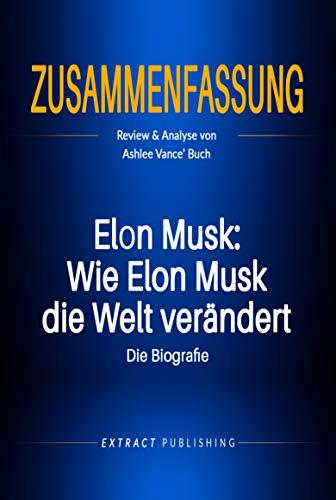 Zusammenfassung: Elon Musk: Wie Elon Musk die Welt verändert - die Biografie: Review und Analyse von Ashlee Vance\' Buch