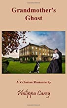 Grandmother's Ghost: A Victorian Romance (Philippa Carey)