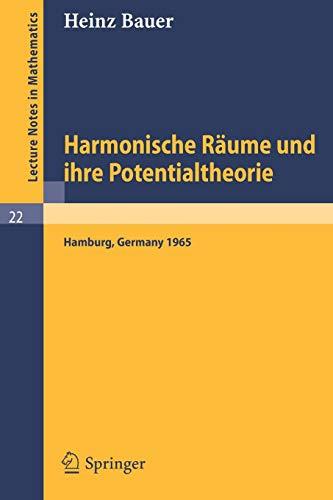 Harmonische Räume und ihre Potentialtheorie: Ausarbeitung einer im Sommersemester 1965 an der Universität Hamburg gehaltenen Vorlesung (Lecture Notes ... (Lecture Notes in Mathematics (22), Band 22)