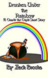 Drunk Under the Rainbow: A Charlie The Cupid Short Story (Quarter 1 Book 4)